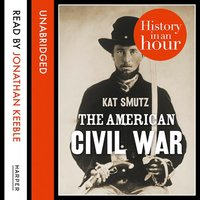 The American Civil War: History in an Hour - Kat Smutz