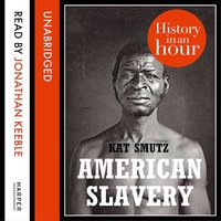 American Slavery: History in an Hour - Kat Smutz