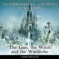 The Lion, the Witch and the Wardrobe: Abridged - C.S. Lewis
