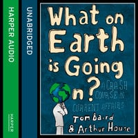 What on Earth is Going On? - Arthur House,Tom Baird