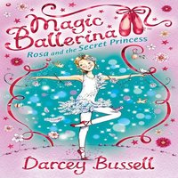 Rosa and the Secret Princess - Darcey Bussell