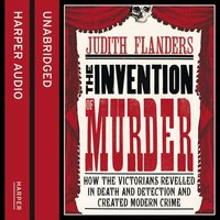 The Invention of Murder - Judith Flanders