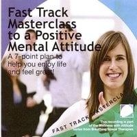 Fast track masterclass to a positive mental attitude - Annie Lawler