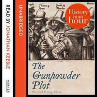 The Gunpowder Plot: History in an Hour - Sinead FitzGibbon