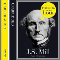 J.S. Mill: Philosophy in an Hour - Paul Strathern