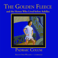 The Golden Fleece and the Heroes Who Lived before Achilles - Padraic Colum