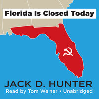 Florida Is Closed Today - Jack D. Hunter