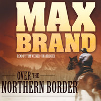 Over the Northern Border - Max Brand