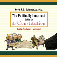 The Politically Incorrect Guide to the Constitution - Kevin R. C. Gutzman