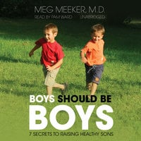 Boys Should Be Boys - Meg Meeker (M.D.)