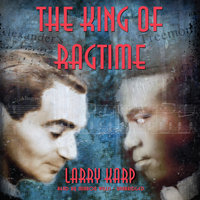 The King of Ragtime - Larry Karp