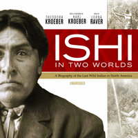 Ishi in Two Worlds - Theodora Kroeber