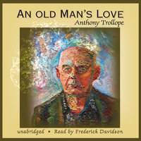 An Old Man's Love - Anthony Trollope