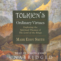 Tolkien's Ordinary Virtues - Mark Eddy Smith