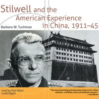 Stilwell and the American Experience in China, 1911–45 - Barbara W. Tuchman