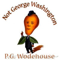 Not George Washington - P.G. Wodehouse, Herbert Westbrook