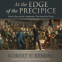 At the Edge of the Precipice - Robert V. Remini