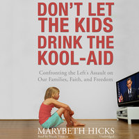 Don't Let the Kids Drink the Kool-Aid - Marybeth Hicks