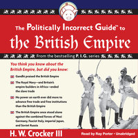 The Politically Incorrect Guide to the British Empire - H. W. Crocker