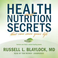 Health and Nutrition Secrets That Can Save Your Life - Russell L. Blaylock (M.D.)