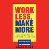 Work Less, Make More - Jennifer White