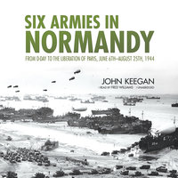 Six Armies in Normandy - John Keegan