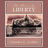 The Story of Liberty - Charles C. Coffin