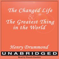 The Changed Life and The Greatest Thing in The World - Henry Drummond
