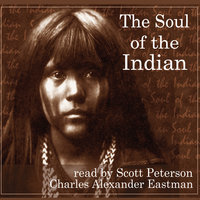 The Soul of the Indian and Seven Native American Tales - Charles Alexander Eastman