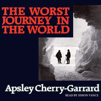 The Worst Journey In The World - Apsley CherryGarrard
