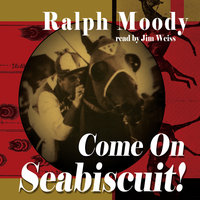 Come on Seabiscuit! - Ralph Moody