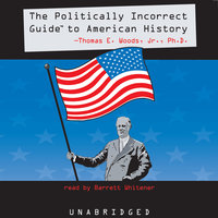 The Politically Incorrect Guide to American History - Thomas E. Woods Jr. (Ph.D.)