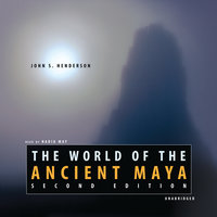 The World of the Ancient Maya, Second Edition - John S. Henderson