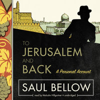 To Jerusalem and Back - Saul Bellow