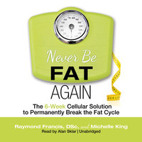 Never Be Fat Again - Raymond Francis (MSc),Michelle King