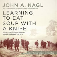 Learning to Eat Soup with a Knife - John A. Nagl