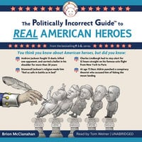 The Politically Incorrect Guide to Real American Heroes - Brion McClanahan (Ph.D.)