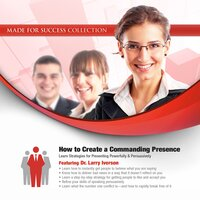 How to Create a Commanding Presence - Made for Success