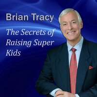 The Secrets of Raising Super Kids - Brian Tracy