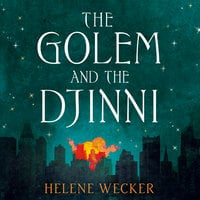 The Golem and the Djinni - Helene Wecker