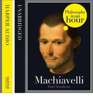 Machiavelli: Philosophy in an Hour - Paul Strathern