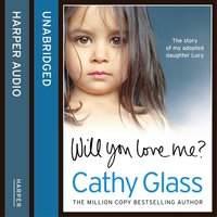 Will You Love Me?: The story of my adopted daughter Lucy - Cathy Glass