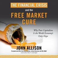 The Financial Crisis and the Free Market Cure - John Allison