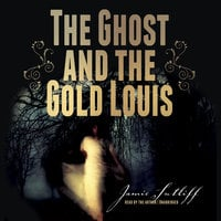 The Ghost and the Gold Louis - Jamie Sutliff