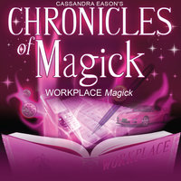 Chronicles of Magick: Workplace Magick - Cassandra Eason