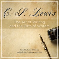 The Art of Writing and the Gifts of Writers - C.S. Lewis