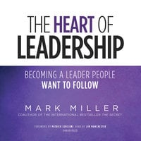 The Heart of Leadership - Mark Miller
