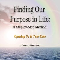 Finding Our Purpose in Life: A Step-by-Step Method - J. Travers Hartnett