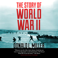 The Story of World War II - Donald L. Miller