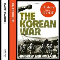 The Korean War: History in an Hour - Andrew Mulholland